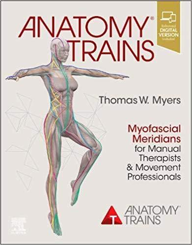 Anatomy Trains: Myofascial Meridians for Manual Therapists and Movement Professionals.4/e