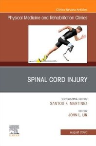 Spinal Cord Injury, An Issue of Physical Medicine and Rehabilitation Clinics of North America