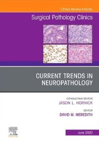 Current Trends in Neuropathology, An Issue of Surgical Pathology Clinics
