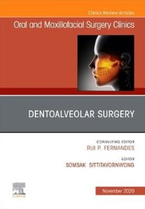 Dentoalveolar Surgery An Issue of Oral and Maxillofacial Surgery Clinics of North America