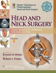 Master Techniques in Otolaryngology Surgery - Head and Neck Surgery: Head and Neck Surgery: Volume 1: Larynx, Hypopharynx, Oropharynx, Oral Cavity and Neck