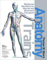 Anatomy Trains: Myofascial Meridians for Manual and Movement Therapists,(DVD)2/e