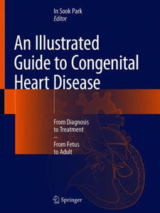 An Illustrated Guide to Congenital Heart Disease: From Diagnosis to Treatment - From Fetus to Adult